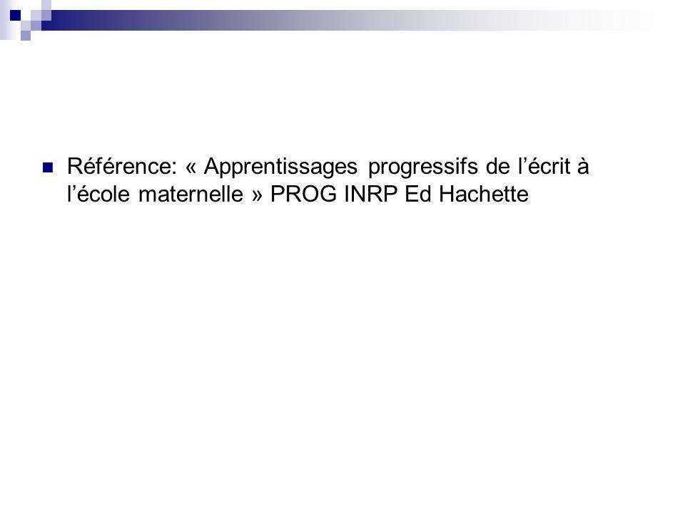 Référence: « Apprentissages progressifs de lécrit à lécole maternelle » PROG INRP Ed Hachette