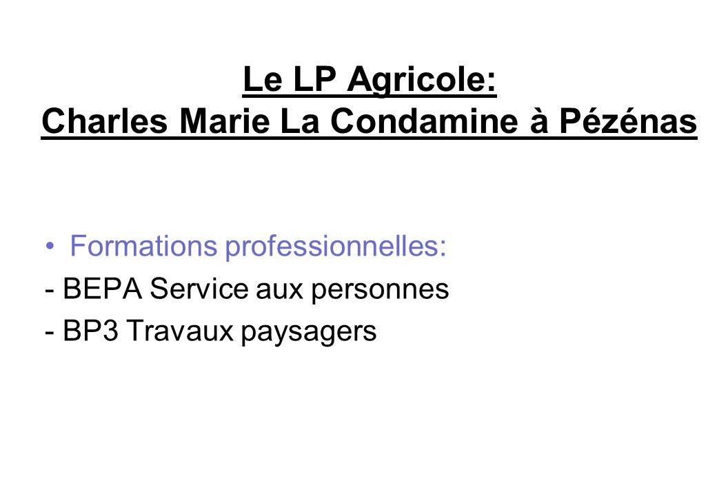 Le LP Agricole: Charles Marie La Condamine à Pézénas Formations professionnelles: - BEPA Service aux personnes - BP3 Travaux paysagers