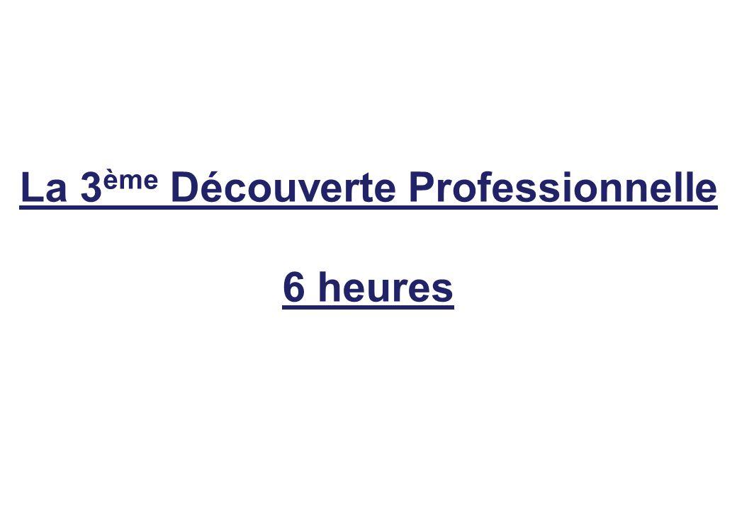 La 3 ème Découverte Professionnelle 6 heures