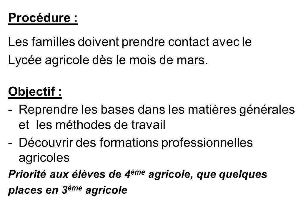 Procédure : Les familles doivent prendre contact avec le Lycée agricole dès le mois de mars. Objectif : -Reprendre les bases dans les matières général