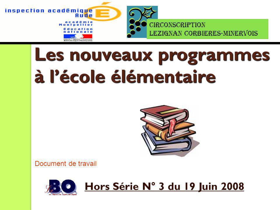 Les nouveaux programmes à lécole élémentaire Hors Série N° 3 du 19 Juin 2008 Document de travail Circonscription LEZIGNAN CORBIERES-MINERVOIS