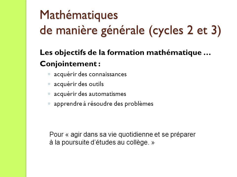 Mathématiques de manière générale (cycles 2 et 3) Mathématiques de manière générale (cycles 2 et 3) Les objectifs de la formation mathématique … Conjo
