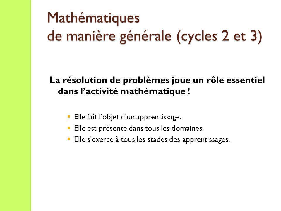 Mathématiques de manière générale (cycles 2 et 3) Mathématiques de manière générale (cycles 2 et 3) La résolution de problèmes joue un rôle essentiel