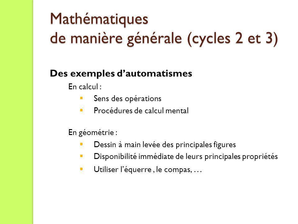 Mathématiques de manière générale (cycles 2 et 3) Mathématiques de manière générale (cycles 2 et 3) Des exemples dautomatismes En calcul : Sens des op
