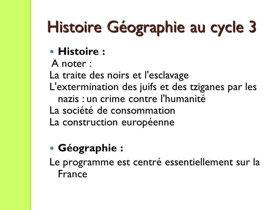 Histoire Géographie au cycle 3 Histoire : A noter : La traite des noirs et l'esclavage L'extermination des juifs et des tziganes par les nazis : un cr