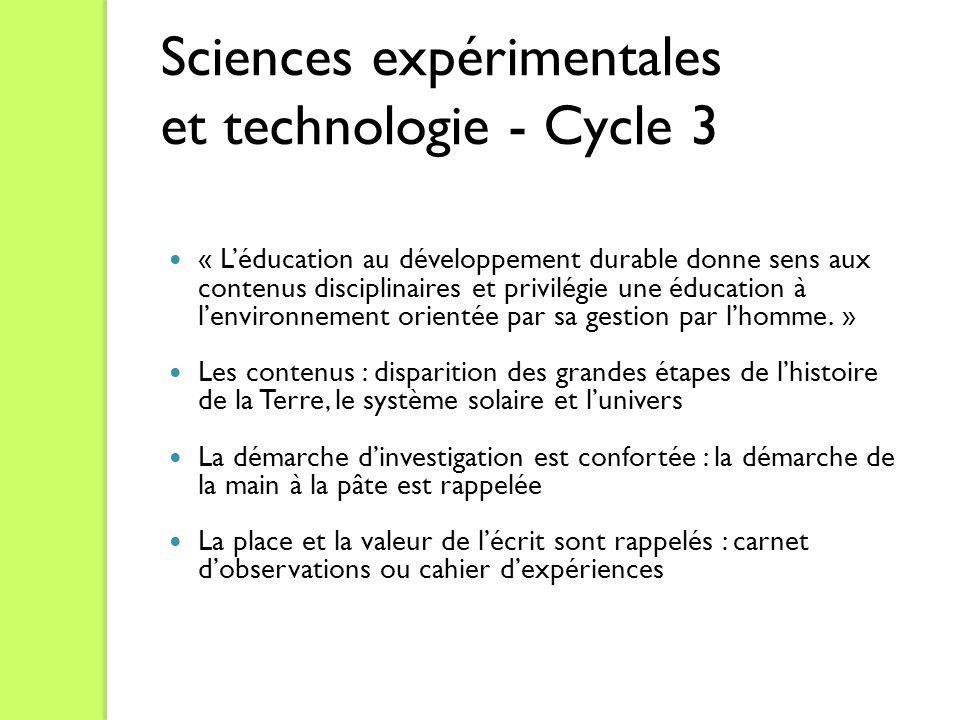Sciences expérimentales et technologie - Cycle 3 « Léducation au développement durable donne sens aux contenus disciplinaires et privilégie une éducat