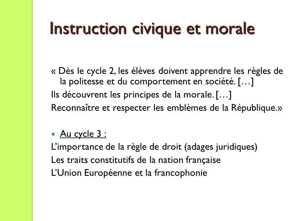 Instruction civique et morale « Dès le cycle 2, les élèves doivent apprendre les règles de la politesse et du comportement en société. […] Ils découvr