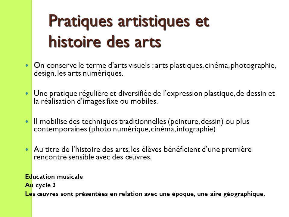 Pratiques artistiques et histoire des arts On conserve le terme darts visuels : arts plastiques, cinéma, photographie, design, les arts numériques. Un