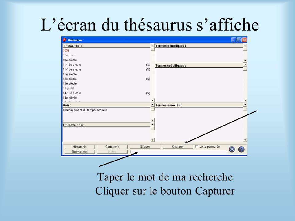 Lécran du thésaurus saffiche Taper le mot de ma recherche Cliquer sur le bouton Capturer