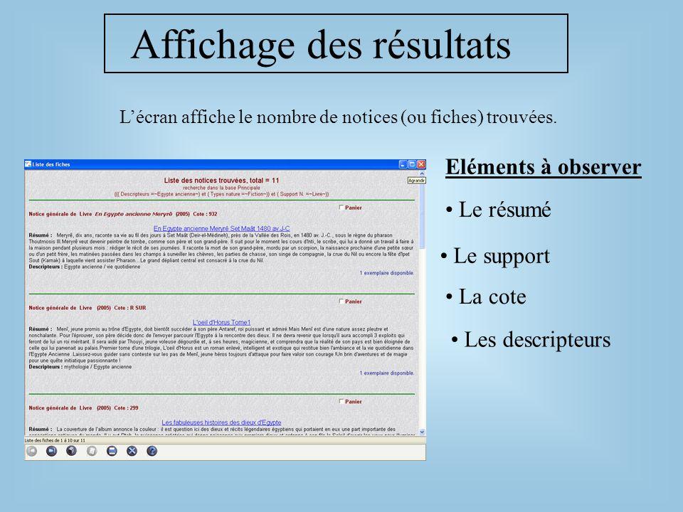 Affichage des résultats Lécran affiche le nombre de notices (ou fiches) trouvées. Eléments à observer Le support Le résumé Les descripteurs La cote