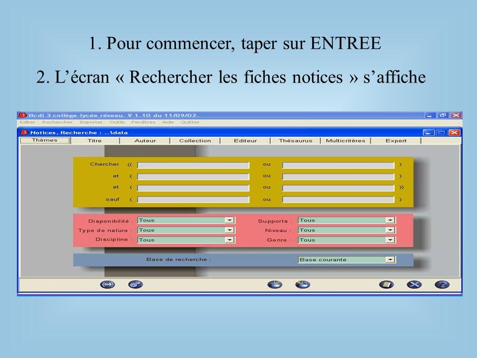 2. Lécran « Rechercher les fiches notices » saffiche 1. Pour commencer, taper sur ENTREE