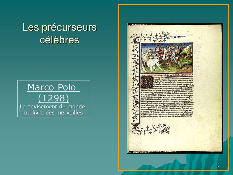 2 Marco Polo (1298) Le devisement du monde ou livre des merveilles Les précurseurs célèbres