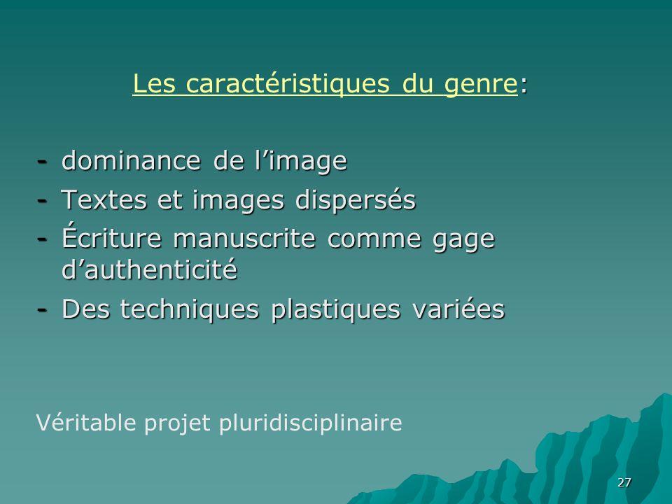 27 : Les caractéristiques du genre: -dominance de limage -Textes et images dispersés -Écriture manuscrite comme gage dauthenticité -Des techniques pla