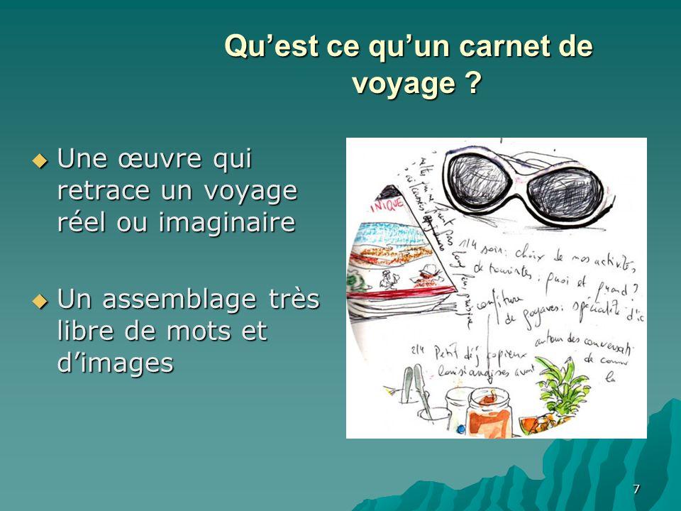 7 Quest ce quun carnet de voyage ? Une œuvre qui retrace un voyage réel ou imaginaire Une œuvre qui retrace un voyage réel ou imaginaire Un assemblage