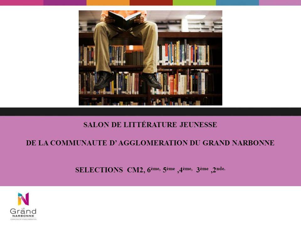 SALON DE LITTÉRATURE JEUNESSE DE LA COMMUNAUTE D AGGLOMERATION DU GRAND NARBONNE SELECTIONS CM2, 6 ème, 5 ème,4 ème, 3 ème,2 nde.
