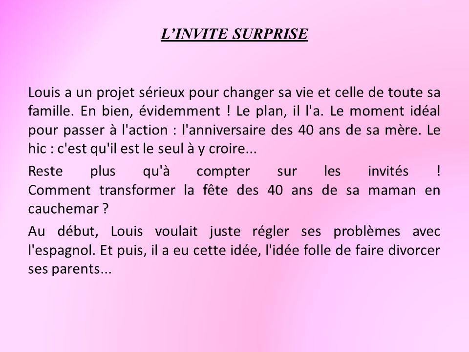 LINVITE SURPRISE Louis a un projet sérieux pour changer sa vie et celle de toute sa famille. En bien, évidemment ! Le plan, il l'a. Le moment idéal po