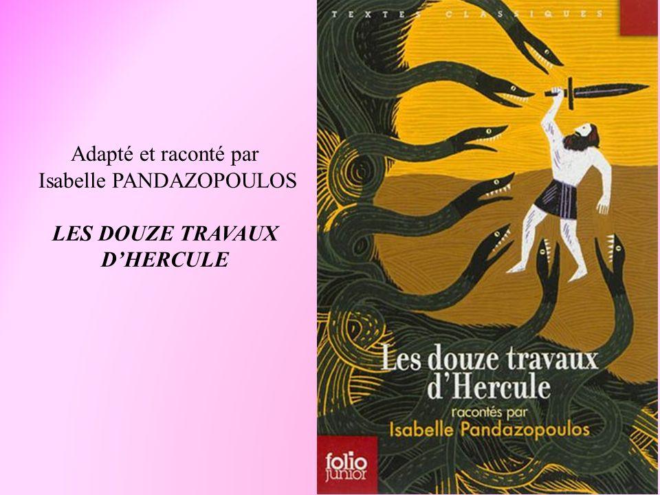 Adapté et raconté par Isabelle PANDAZOPOULOS LES DOUZE TRAVAUX DHERCULE