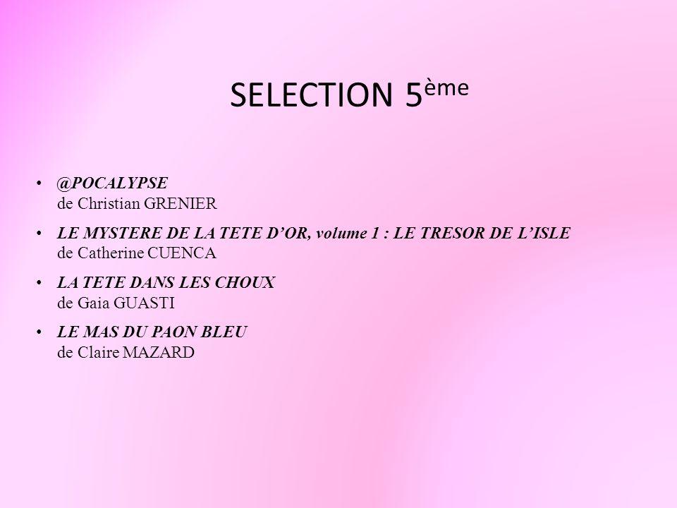 SELECTION 5 ème @POCALYPSE de Christian GRENIER LE MYSTERE DE LA TETE DOR, volume 1 : LE TRESOR DE LISLE de Catherine CUENCA LA TETE DANS LES CHOUX de