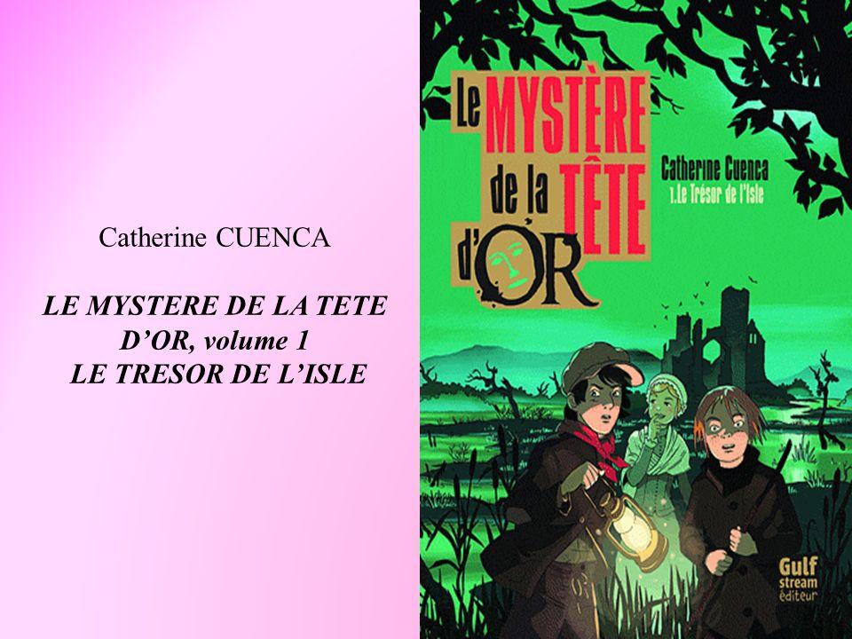Catherine CUENCA LE MYSTERE DE LA TETE DOR, volume 1 LE TRESOR DE LISLE