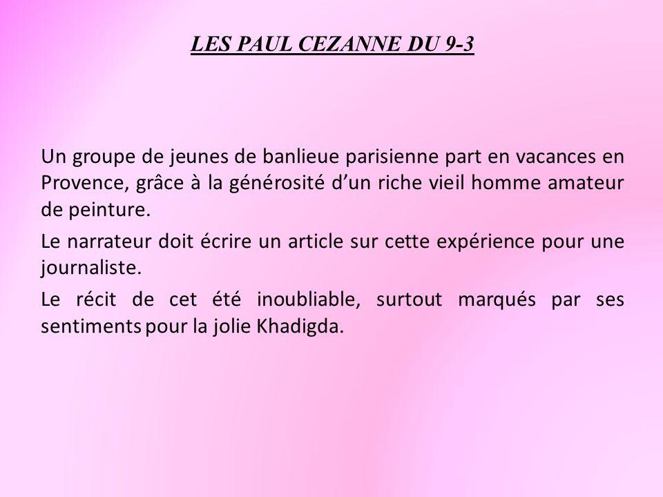 LES PAUL CEZANNE DU 9-3 Un groupe de jeunes de banlieue parisienne part en vacances en Provence, grâce à la générosité dun riche vieil homme amateur d