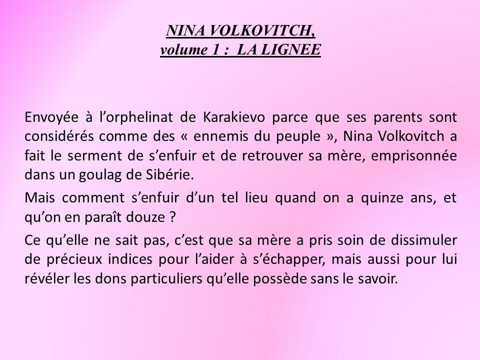 NINA VOLKOVITCH, volume 1 : LA LIGNEE Envoyée à lorphelinat de Karakievo parce que ses parents sont considérés comme des « ennemis du peuple », Nina V