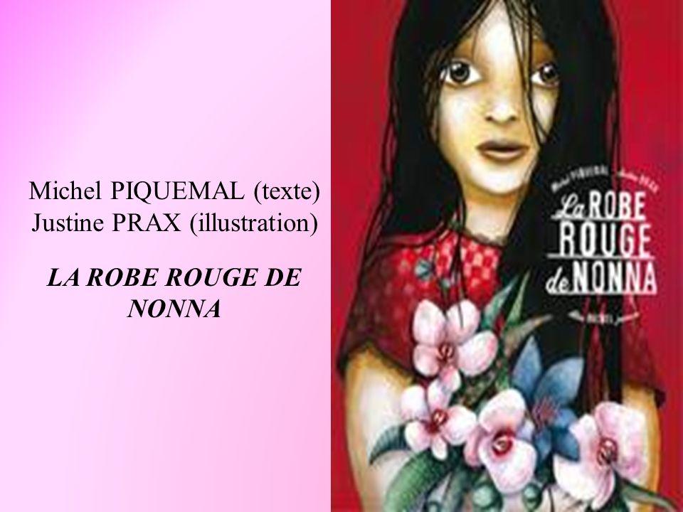 Michel PIQUEMAL (texte) Justine PRAX (illustration) LA ROBE ROUGE DE NONNA