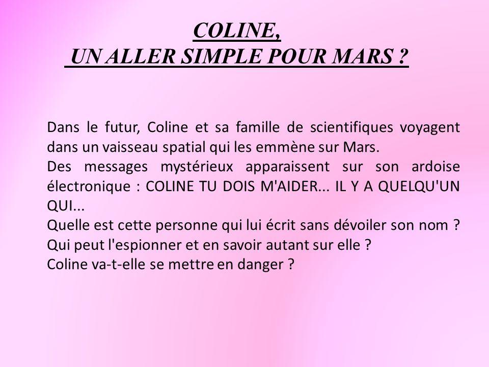 COLINE, UN ALLER SIMPLE POUR MARS ? Dans le futur, Coline et sa famille de scientifiques voyagent dans un vaisseau spatial qui les emmène sur Mars. De