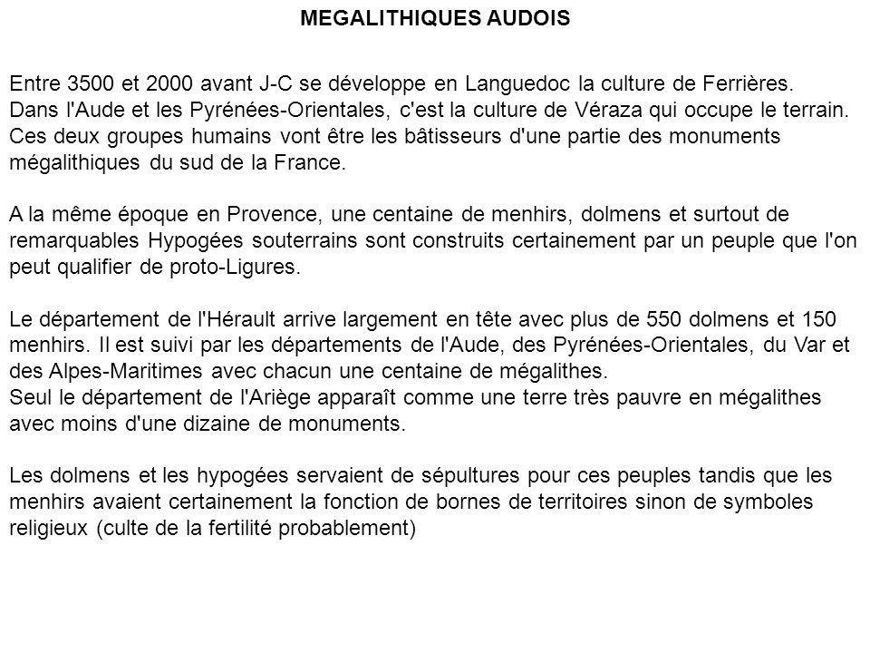MEGALITHIQUES AUDOIS Entre 3500 et 2000 avant J-C se développe en Languedoc la culture de Ferrières. Dans l'Aude et les Pyrénées-Orientales, c'est la