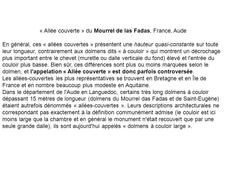 « Allée couverte » du Mourrel de las Fadas, France, Aude En général, ces « allées couvertes » présentent une hauteur quasi-constante sur toute leur lo