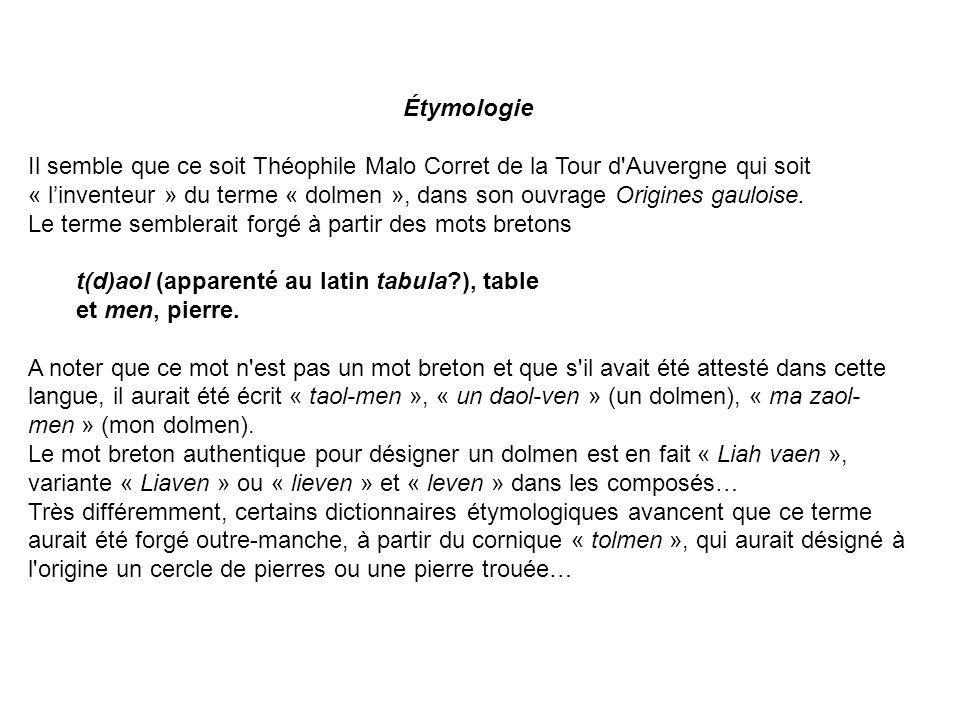 Étymologie Il semble que ce soit Théophile Malo Corret de la Tour d'Auvergne qui soit « linventeur » du terme « dolmen », dans son ouvrage Origines ga