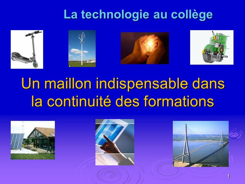 1 La technologie au collège La technologie au collège Un maillon indispensable dans la continuité des formations