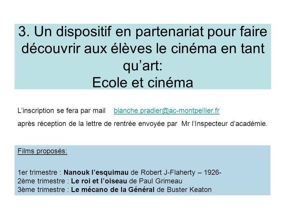 3. Un dispositif en partenariat pour faire découvrir aux élèves le cinéma en tant quart: Ecole et cinéma Linscription se fera par mail blanche.pradier