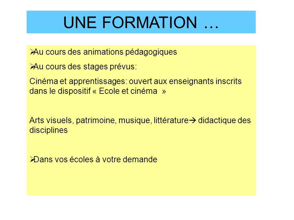Au cours des animations pédagogiques Au cours des stages prévus: Cinéma et apprentissages: ouvert aux enseignants inscrits dans le dispositif « Ecole