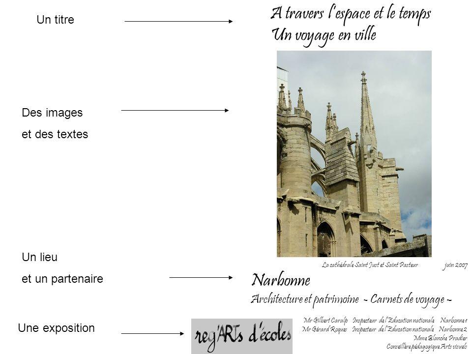 A travers lespace et le temps Un voyage en ville La cathédrale Saint Just et Saint Pasteur juin 2007 Narbonne Architecture et patrimoine - Carnets de
