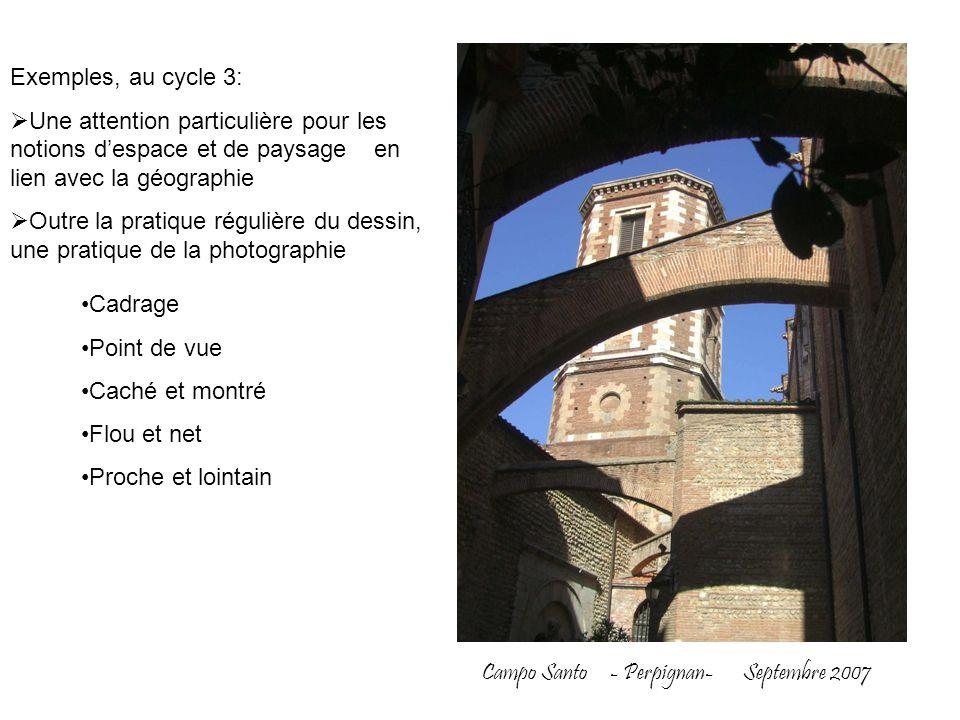 Campo Santo - Perpignan- Septembre 2007 Exemples, au cycle 3: Une attention particulière pour les notions despace et de paysage en lien avec la géogra