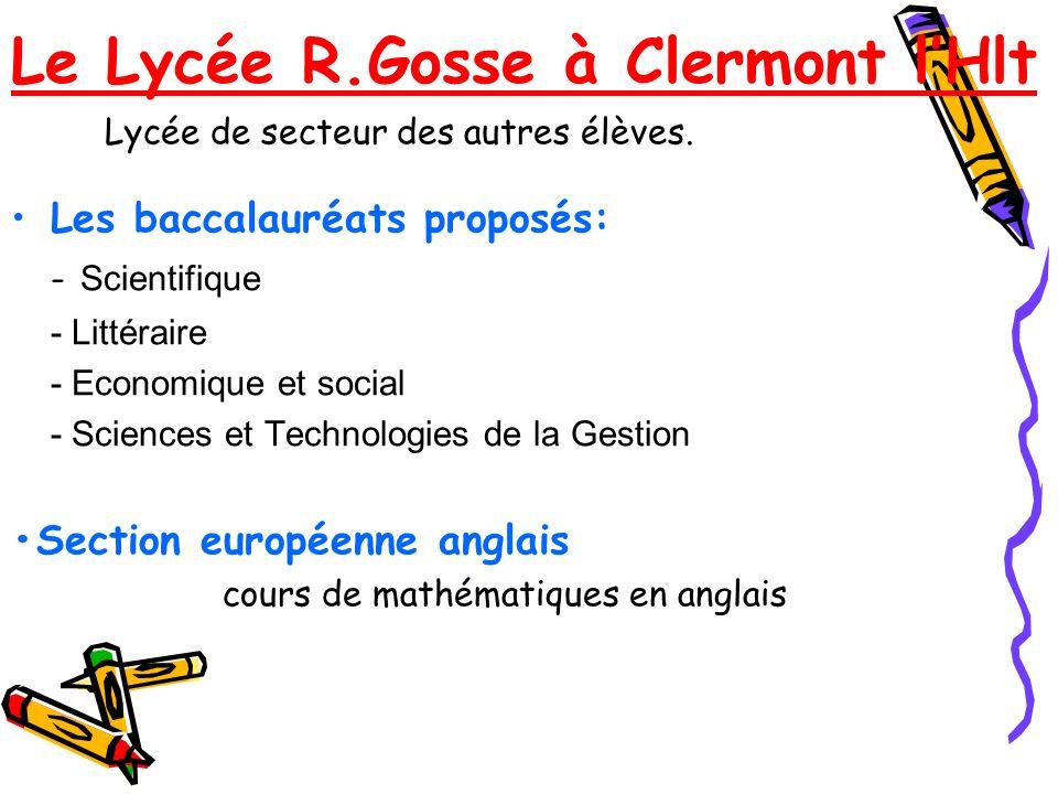 Le Lycée R.Gosse à Clermont lHlt Lycée de secteur des autres élèves. Les baccalauréats proposés: - Scientifique - Littéraire - Economique et social -