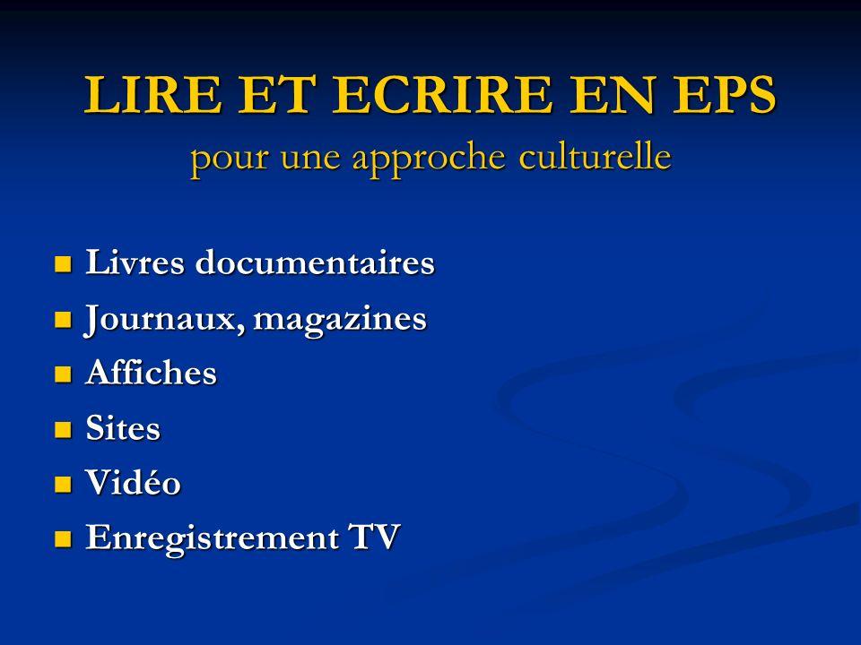 LIRE ET ECRIRE EN EPS pour une approche culturelle Livres documentaires Livres documentaires Journaux, magazines Journaux, magazines Affiches Affiches