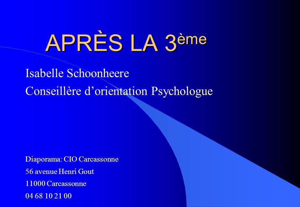 APRÈS LA 3 ème Isabelle Schoonheere Conseillère dorientation Psychologue Diaporama: CIO Carcassonne 56 avenue Henri Gout 11000 Carcassonne 04 68 10 21