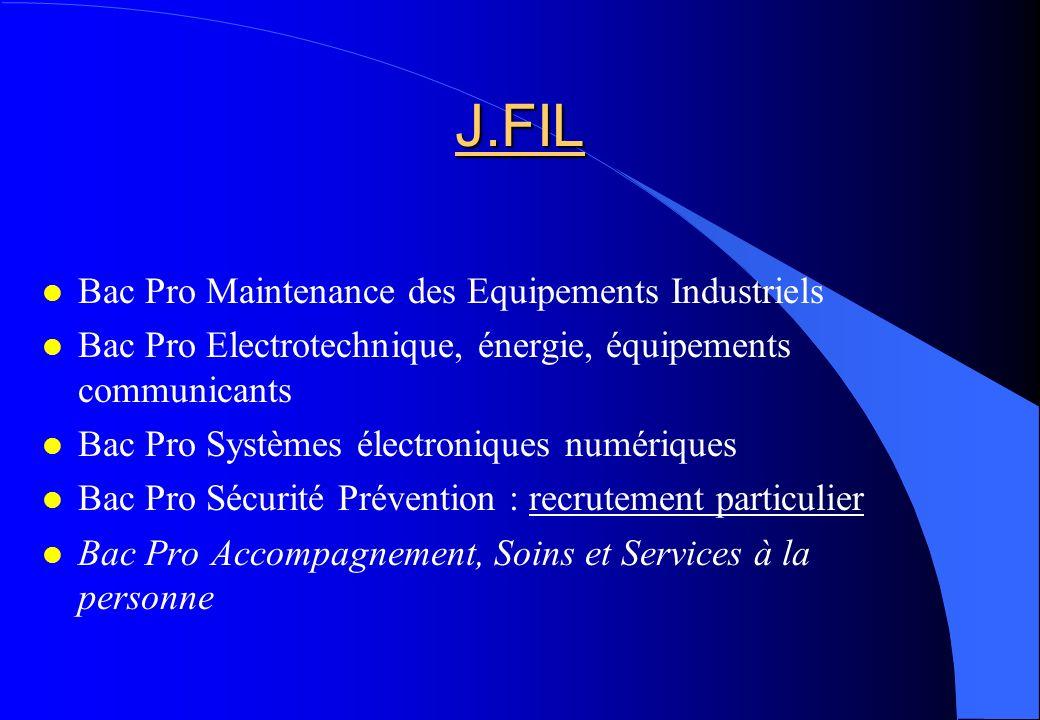 J.FIL Bac Pro Maintenance des Equipements Industriels Bac Pro Electrotechnique, énergie, équipements communicants Bac Pro Systèmes électroniques numér