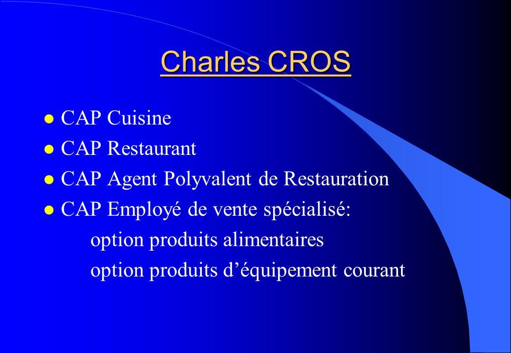 Charles CROS CAP Cuisine CAP Restaurant CAP Agent Polyvalent de Restauration CAP Employé de vente spécialisé: option produits alimentaires option prod