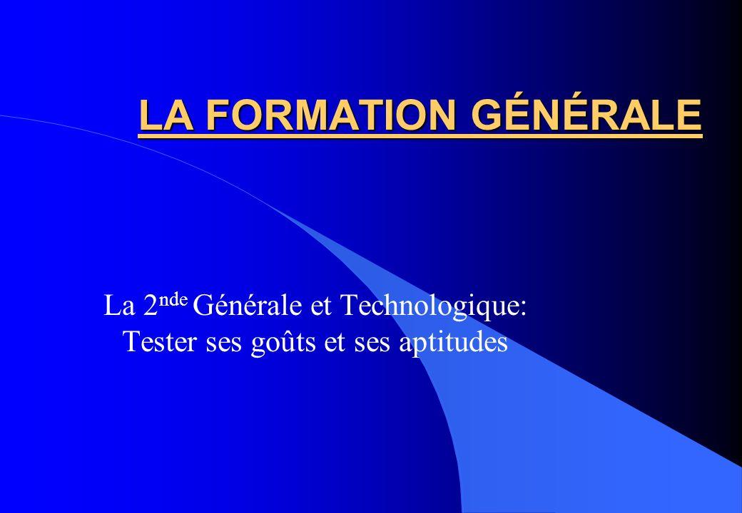 LA FORMATION GÉNÉRALE La 2 nde Générale et Technologique: Tester ses goûts et ses aptitudes