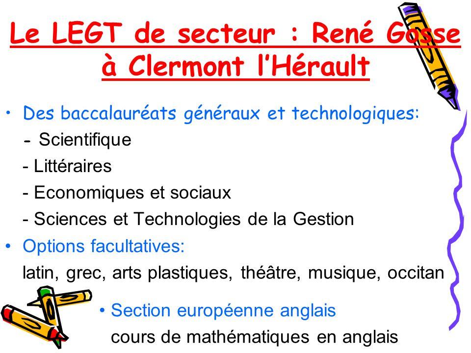 Le LEGT de secteur : René Gosse à Clermont lHérault Des baccalauréats généraux et technologiques: - Scientifique - Littéraires - Economiques et sociau