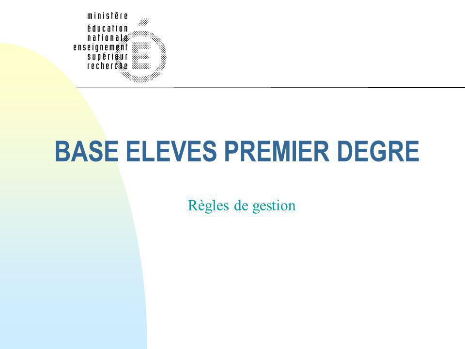 BASE ELEVES PREMIER DEGRE Règles de gestion