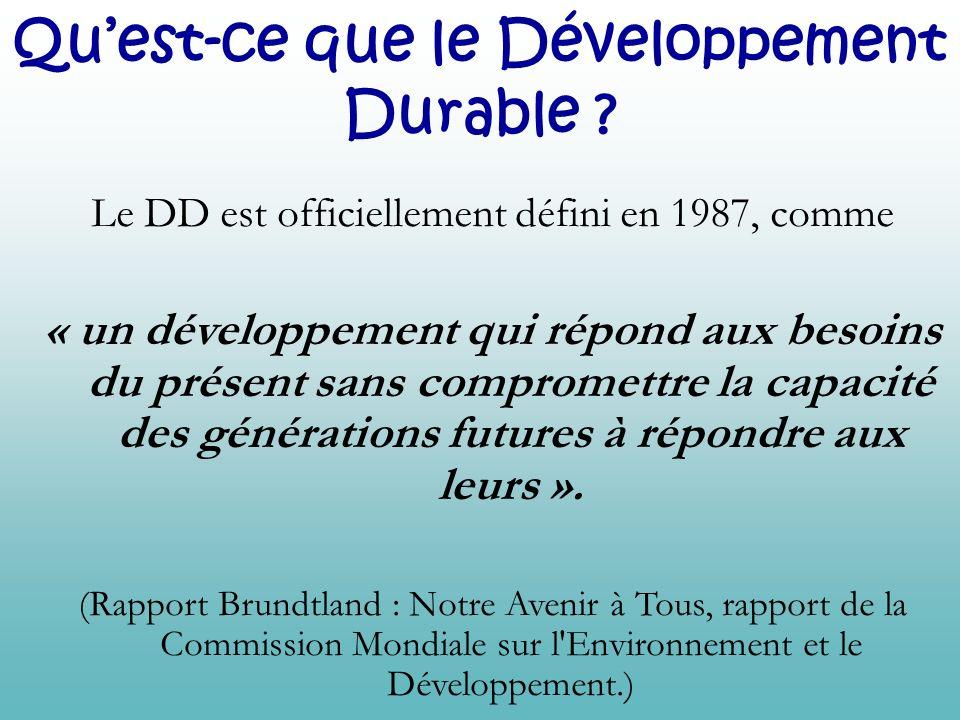 Quest-ce que le Développement Durable ? Le DD est officiellement défini en 1987, comme « un développement qui répond aux besoins du présent sans compr