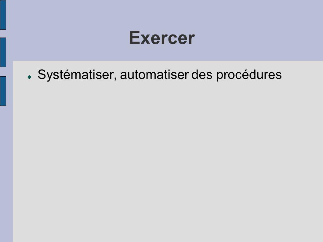 Exercer Systématiser, automatiser des procédures