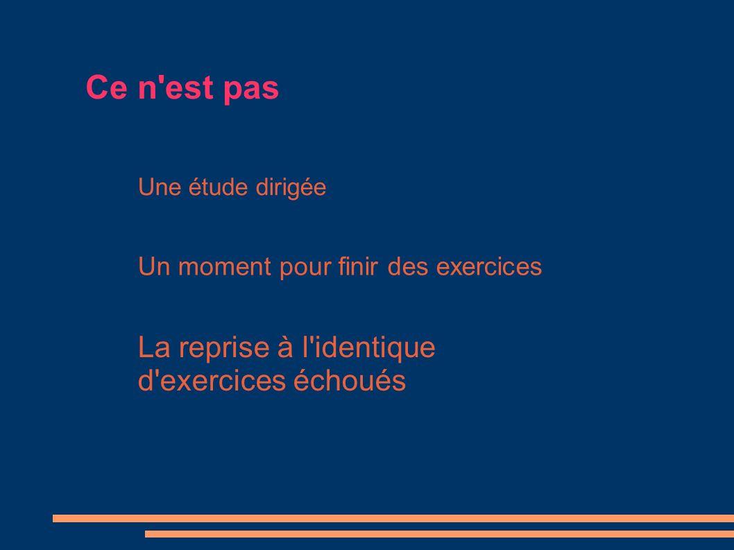 Ce n'est pas Une étude dirigée Un moment pour finir des exercices La reprise à l'identique d'exercices échoués