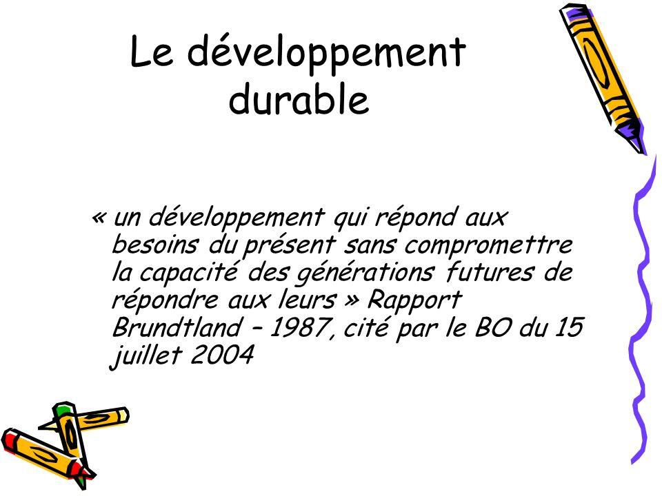 Le développement durable « un développement qui répond aux besoins du présent sans compromettre la capacité des générations futures de répondre aux le