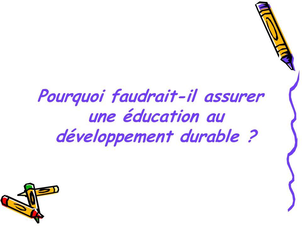 Pourquoi faudrait-il assurer une éducation au développement durable ?