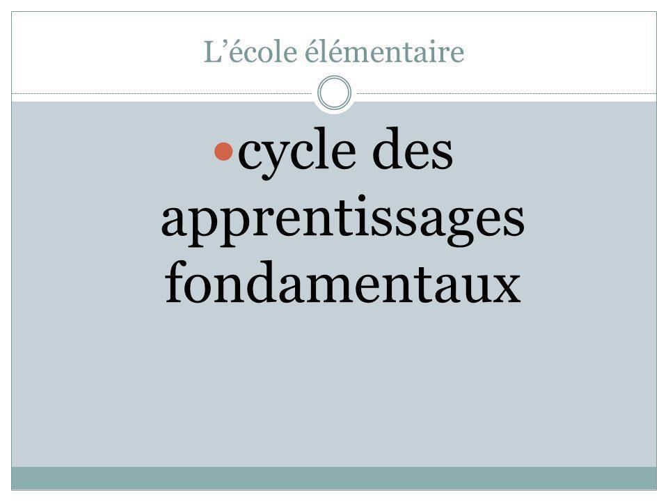 Lécole élémentaire cycle des apprentissages fondamentaux