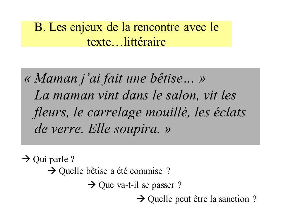B. Les enjeux de la rencontre avec le texte…littéraire «Maman jai fait une bêtise… » La maman vint dans le salon, vit les fleurs, le carrelage mouillé